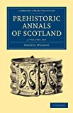 Prehistoric Annals of Scotland 2 Volume Set, Wilson, Daniel, 1108054811