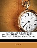 Breviarium Ad Usum Insignis Ecclesiae Sarum, Labore Ac Studio F Procter, et C Wordsworth, Anonymous, 1278927182
