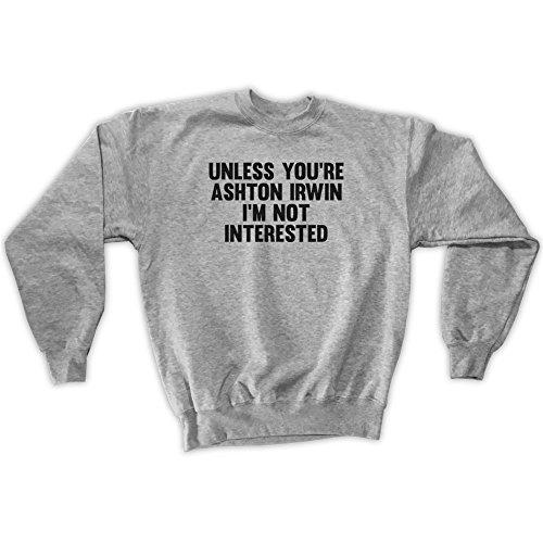 Outsider. Men's Unisex Unless You're Ashton Irwin I'm Not Interested Sweatshirt - Grey - Medium