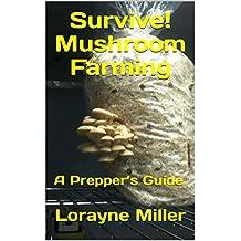 Survive! Mushroom Farming : A Prepper's Guide