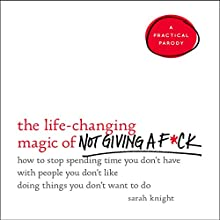 The Life-Changing Magic of Not Giving a F*ck: How to Stop Spending Time You Don't Have with People You Don't Like Doing Things You Don't Want to Do Audiobook by Sarah Knight Narrated by Sarah Knight