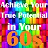 Achieve Your True Potential in Your 60s - Self-improvement Hypnosis