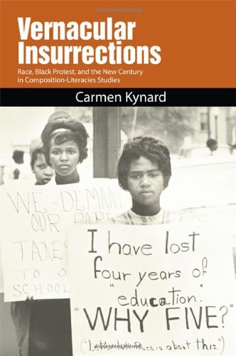 Vernacular Insurrections: Race, Black Protest, and the New Century in Composition-Literacies Studies by Carmen Kynard (2013-04-01)