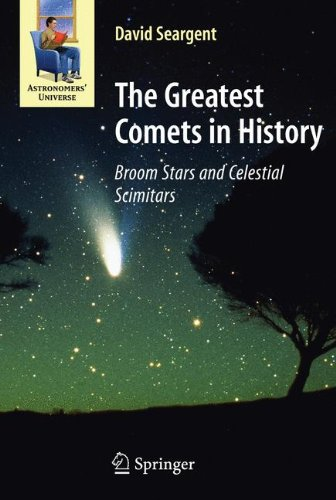 The Greatest Comets in History: Broom Stars and Celestial Scimitars (Astronomers' Universe) by Springer