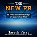 The New PR: 21st Century Public Relations Strategies & Resources to Reach Millions | Naresh Vissa