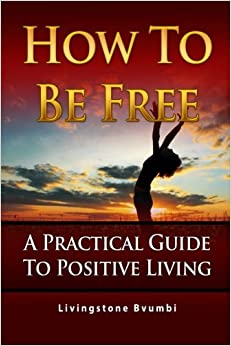Book How To Be Free: A Practical Guide To Positive Living
