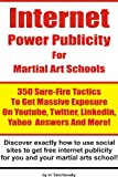 Internet Power Publicity For Martial Art Schools - 350 Sure-Fire Tactics To Get Massive Exposure On Youtube, Twitter, Linkedin, Yahoo Answers And More! (Internet Marketing Power Tips Book 1)