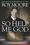 So Help Me God, Judge Roy Moore, 193507122X