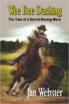 Wee Bee Dashing: The Tale of a Barrel-Racing Mare by Jan Webster (2008-08-25)