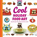 Cool Holiday Food Art: Easy Recipes That Make Food Fun to Eat! (Cool Food Art)