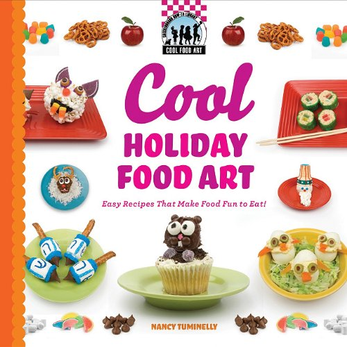 Download Cool Holiday Food Art: Easy Recipes That Make Food Fun to Eat! (Cool Food Art) pdf
