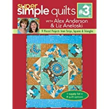 Super Simple Quilts #3 with Alex Anderson & Liz Aneloski: 9 Pieced Projects from Strips, Squares & Triangles