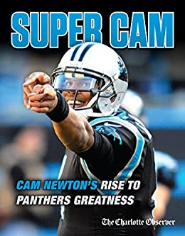 free shipping 2db6c 9b5be Super Cam: Cam Newton's Rise to Panthers Greatness