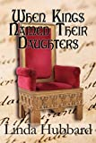 When Kings Named Their Daughters, Linda Hubbard, 1451277822