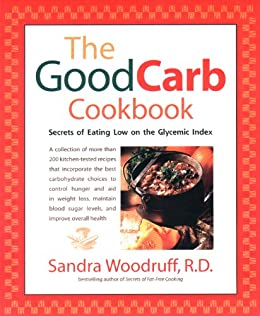 The Good Carb Cookbook: Secrets of Eating Low on the Glycemic Index by [Woodruff, Sandra]
