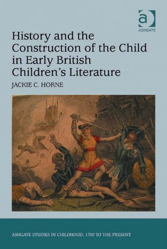 History and the Construction of the Child in Early British Children's Literature (Ashgate Studies in Childhood, 1700 to the Present) Pdf