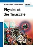 Physics at the Terascale, Ian Brock and Thomas Schörner-Sadenius, 3527410015