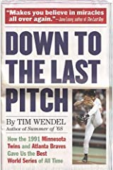 Down to the Last Pitch: How the 1991 Minnesota Twins and Atlanta Braves Gave Us the Best World Series of All Time Paperback