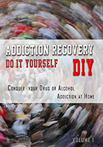 Addiction Recovery DIY: Do It Yourself - Conquer Your Drug or Alcohol Addiction at Home