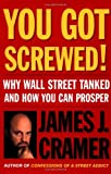 img - for You Got Screwed! Why Wall Street Tanked and How You Can Prosper [Hardcover] [2002] (Author) James J. Cramer book / textbook / text book