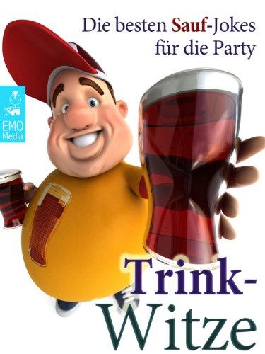 Trink-Witze - Die besten Sauf-Witze für die Party: Saufen, lachen, Witze reißen [Illustrierte Ausgabe] (German Edition)