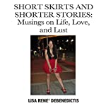 Short Skirts and Shorter Stories: Musings on Life, Love and Lust | Lisa Rene DeBenedictis
