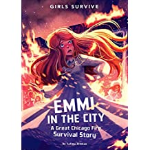 Emmi in the City: A Great Chicago Fire Survival Story (Girls Survive)