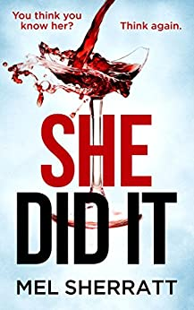 She Did It: You think you know her - think again. by [Sherratt, Mel]