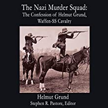 The Nazi Murder Squad: The Confession of Helmut Grund, Waffen-SS Cavalry Audiobook by Helmut Grund Narrated by Michael Goldsmith