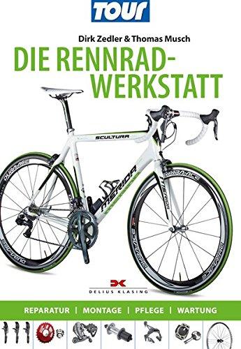 Die Rennradwerkstatt: Reparatur – Montage – Pflege – Wartung