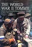 The World War II Tommy: British Army Uniforms European Theatre 1939-45