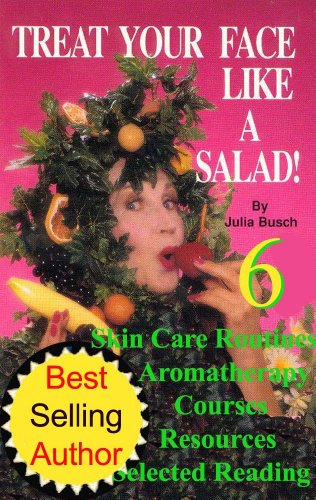 Vol 6. Treat Your Face Like a Salad Skin Care Naturally, Wrinkle-&-Blemish-Free Recipes & Gourmet Hints for a Fabu-lishous Face & Natural Facelift. Skin ... (Natural Face Lift - Natural Skin Care)