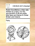 Robin Goodfellow; a Fairy Tale Written by a Fairy for the Amusement of All the Pretty Little Faies and Fairies in Great Britain and Ireland, Fairy, 1170450792
