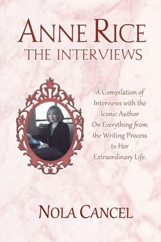 Anne Rice The Interviews: A Compilation of Interviews with the iconic author on everything from the writing process to h