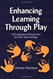 Enhancing Learning Through Play, Christine MacIntyre, 1853467618