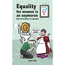 Equality for women is an oxymoron: (How to become an Equalist)