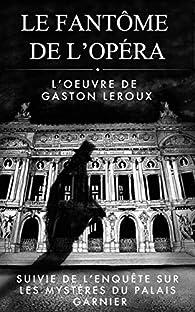 'Le Fantôme de l'opéra' (Illustré et Annoté): Suivi de l'enquête de l'inspecteur Verdict ! par Gaston Leroux