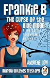 Frankie B - The Curse of the Blue Moon: A Fun Cozy Paranormal Mystery (Marina Witches Mysteries Book 7)