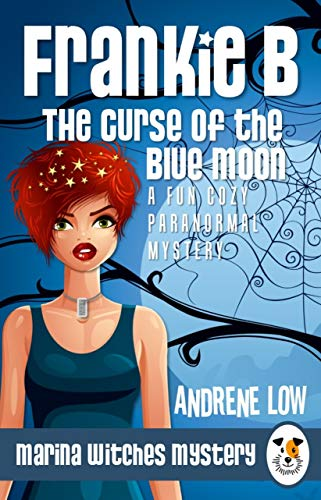 Frankie B - The Curse of the Blue Moon: A Fun Cozy Paranormal Mystery (Marina Witches Mysteries Book 7) by [Low, Andrene]