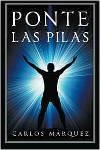 Ponte las pilas (Spanish Edition): Carlos Marquez