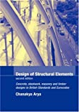 The Design of Structural Elements : Concrete, Steelwork, Masonry and Timber Design to British Standards, Arya, Chanakya, 0415268443