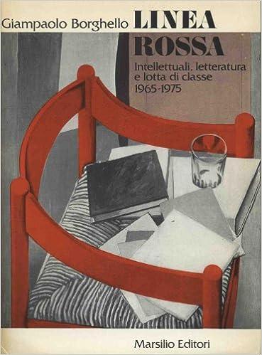 GIAMPAOLO BORGHELLO: LINEA ROSSA.Intellettuali, letteratura e lotta di classe 1965-1975