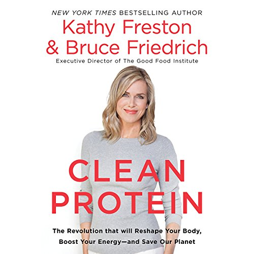 Clean Protein by Kathy Freston, Bruce Friedrich