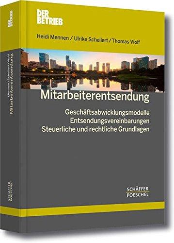 Mitarbeiterentsendung: Geschäftsabwicklungsmodelle – Entsendungsvereinbarungen – Steuerliche und rechtliche Grundlagen (Schriftenreihe Der Betrieb)