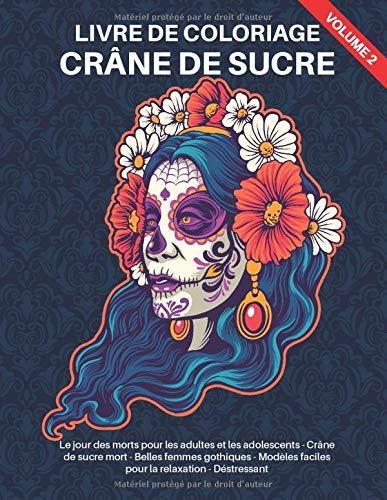 Livre De Coloriage Crane De Sucre Volume 2 Le Jour Des Morts Pour Les Adultes Et Les Adolescents Crane De Sucre Mort Belles Femmes Gothiques La Relaxation
