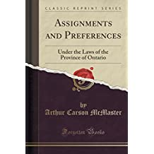 Assignments and Preferences: Under the Laws of the Province of Ontario (Classic Reprint)