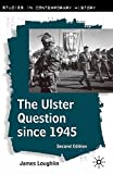 The Ulster Question Since 1945, Second Edition (Studies in Contemporary History)