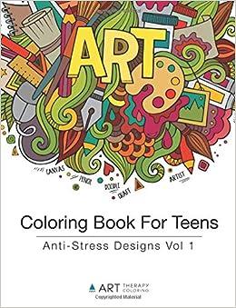 Coloring Book For Teens: Anti-Stress Designs Vol 1: Volume 1 ...