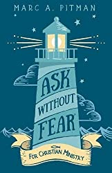 Ask Without Fear for Christian Ministry: Helping You Connect Donors with Causes That Have Eternal Impact