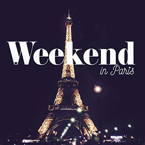 Weekend in Paris - Romantic Jazz Music for the Evening in a Light French -
